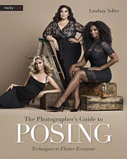 The Photographer s Guide to Posing Book