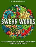 An Adult Coloring Book of 30 Hilarious  Rude and Funny Swearing and Sweary Designs