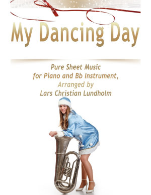 My Dancing Day Pure Sheet Music for Piano and Bb Instrument  Arranged by Lars Christian Lundholm