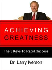 Achieving Greatness: The 3 Keys to Rapid Success