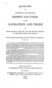 Collection of Interesting and Important Reports and Papers on the Navigation and Trade of Great Britain, Ireland, and the British Colonies in the West Indies and America...