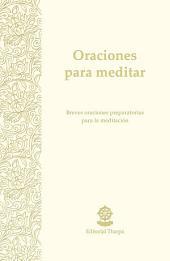 Oraciones para meditar: Breves oraciones preparatorias para la meditación