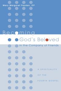 Becoming God s Beloved in the Company of Friends PDF