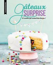 Gâteaux surprise: 25 recettes qui cachent bien leur jeu !