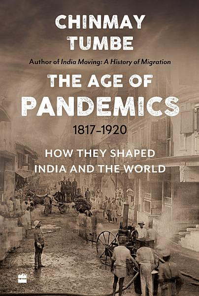 Download Age Of Pandemics  1817 1920   How they shaped India and the World Book