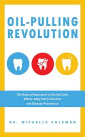 Oil Pulling Revolution: The Natural Approach to Dental Care, Whole-Body Detoxification and Disease Prevention