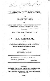 Diamond cut diamond, or, Observations on a pamphlet, entitled A review of the conduct of His Royal Highness the Prince of Wales: comprising a free and impartial view of Mr. Jefferys, as a tradesman, politician, and courtier, during a period of twenty years