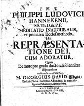 Philippi Ludovici Hannekenii ... Meditatio inauguralis, ex primitivae Eccles. methodo, de repraesentatione Dei, cum adoratur