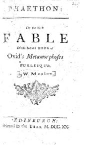 Phaethon: or the first fable of the second book of Ovid's Metamorphoses burlesqu'd [by W. Meston].