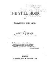 The Still Hour: Or, Communication with God. By Austin Phelps ...