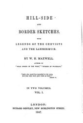 Hill-side and border sketches. With legends of the Cheviots and the Lammermuir: Volume 1