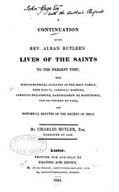 A Continuation of the Rev. Alban Butler's Lives of the Saints to the Present Time: With Bibliographical Accounts of the Holy Family, Pope Pius VI ... and Historical Minutes of the Society of Jesus