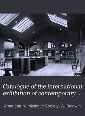 Catalogue of the International Exhibition of Contemporary Medals: The American Numismatic Society, March, 1910