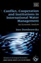 Conflict, Cooperation and Institutions in International Water Management: An Economic Analysis