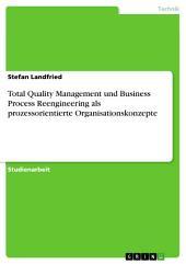 Total Quality Management und Business Process Reengineering als prozessorientierte Organisationskonzepte