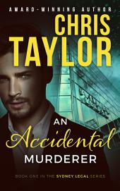 An Accidental Murderer: Book One of the Sydney Legal Series