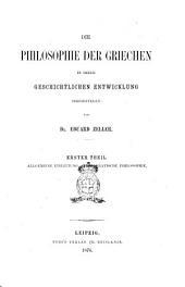Die Philosophie der Griechen in ihrer geschichtlichen Entwicklung dargestellt von Eduard Zeller: Allgemeine Einleitung. Vorsokratische Philosophie, Band 1