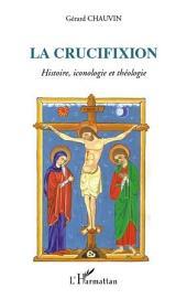 La crucifixion: Histoire, iconologie et théologie