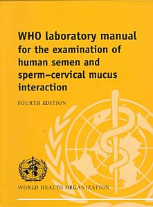 WHO Laboratory Manual for the Examination of Human Semen and Sperm Cervical Mucus Interaction