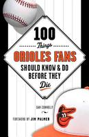 100 Things Orioles Fans Should Know   Do Before They Die PDF