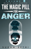 Anger Management : The Magic Pill for Anger : A Guide on How to Understand and Manage Anger to Achieve a Happy and Balanced Life