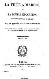 La fille à marier, ou la double éducation: Comédie-vaudeville en un acte