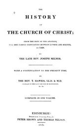 The History of the Church of Christ: From the Days of the Apostles, Till the Famous Disputation Between Luther and Miltitz in 1520. With a Continuation to the Present Time, by T. Haweis