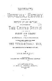 Illustrated Universal History: A Clear and Concise History of All Nations, with a Full History of the United States to the Close of the First 100 Years of Our National Independence. To which is Added a History of All Recent Important Events, Including the Turco-Russian War, the Administration of President Hayes, Etc. ...