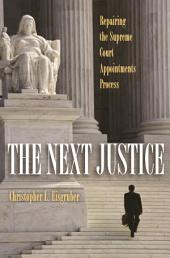 The Next Justice: Repairing the Supreme Court Appointments Process