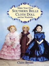 Make Your Own Southern Belle Cloth Doll and Her Wardrobe