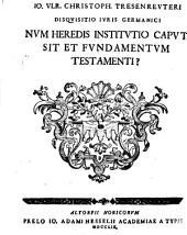 Disquisitio iuris Germanici: Num heredis institutio sit caput ac fundamentum totius testamenti