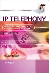 IP Telephony: Deploying VoIP Protocols and IMS Infrastructure, Edition 2