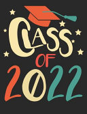 Class of 2022  College Ruled Composition Notebook