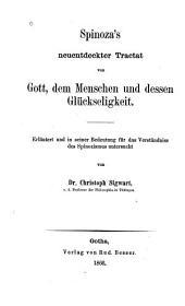 Spinoza's neuentdeckter Tractat von Gott, dem menschen und dessen glückseligkeit: Erläutert und in seiner bedeutung für das verständniss des spinozismus untersucht