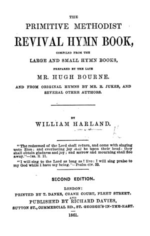 The Primitive Methodist Revival Hymn Book  Compiled from the Large and Small Hymn Books  Prepared by     H  Bourne  and from Original Hymns by R  Jukes  and Several Other Authors  By W  H  Second Edition