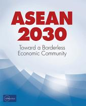 ASEAN 2030: Toward a Borderless Economic Community