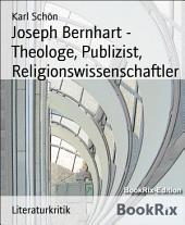 Joseph Bernhart - Theologe, Publizist, Religionswissenschaftler