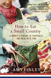 How to Eat a Small Country: A Family's Pursuit of Happiness, One Meal at a Time