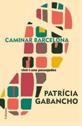 Caminar Barcelona: 21 passejades singulars per aprendre a mirar la ciutat