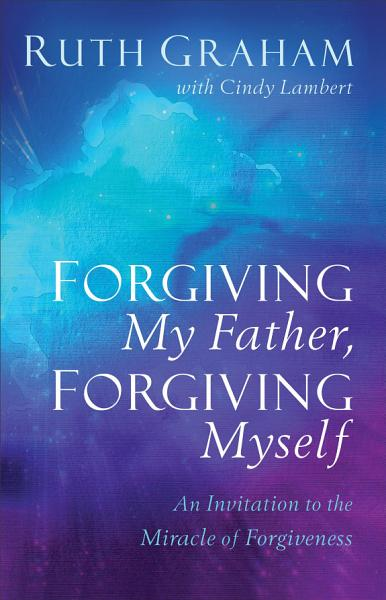Download Forgiving My Father  Forgiving Myself Book