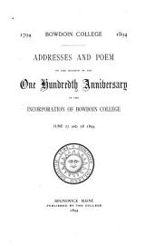 Addresses and Poem on the Occasion of the One-hundredth Anniversary of the Incoroporation of Bowdoin College: June 27 and 28, 1894
