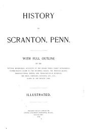 History of Scranton, Penn: With Full Outline of the Natural Advantages Accounts of the Indian Tribes, Early Settlements, Connecticut's Claim to the Wyoming Valley, the Trenton Decree ... Down to the Present Time ...