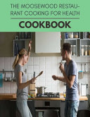The Moosewood Restaurant Cooking For Health Cookbook