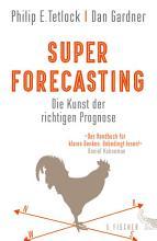 Superforecasting     Die Kunst der richtigen Prognose PDF