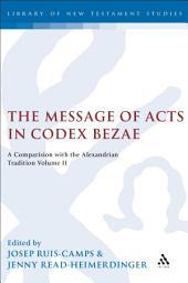 The Message of Acts in Codex Bezae (vol 2): A Comparison with the Alexandrian Tradition, Volume 2