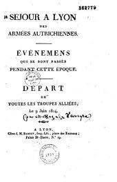Séjour à Lyon des armées autrichiennes. Evénemens qui se sont passés pendant cette époque. Départ de toutes les troupes alliées, le 9 juin 1814