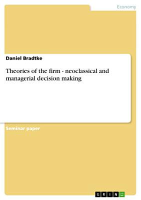Theories of the Firm   Neoclassical and Managerial Decision Making PDF