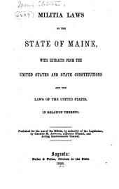 Militia Laws of the State of Maine: With Extracts from the United States and State Constitutions and the Laws of the United States, in Relation Thereto