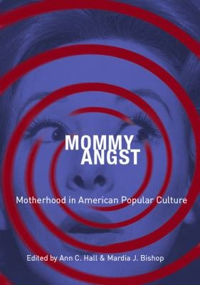 Mommy Angst  Motherhood in American Popular Culture PDF