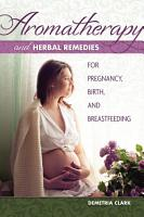 Aromatherapy and Herbal Remedies for Pregnancy  Birth  and Breastfeeding PDF